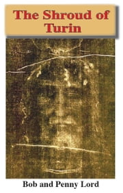 The Shroud of Turin ebook by Bob and Penny Lord