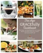 The Age GRACEfully Cookbook - The Power of FOODTRIENTS To Promote Health and Well-being for a Joyful and Sustainable Life ebook by Grace O.