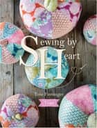 Tilda Sewing By Heart - For the love of fabrics ebook by Tone Finnanger