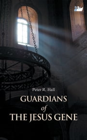 Guardians of the Jesus Gene' ebook by Peter Hall,Peter R. Hall