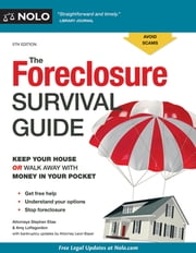 Foreclosure Survival Guide, The - Keep Your House or Walk Away With Money in Your Pocket ebook by Stephen Elias, Amy Loftsgordon, Leon Bayer,...
