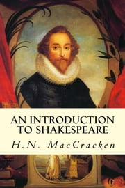 An Introduction to Shakespeare ebook by H.N. MacCracken
