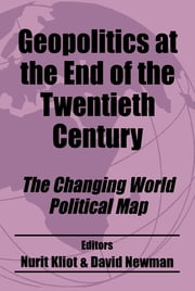 Geopolitics at the End of the Twentieth Century - The Changing World Political Map ebook by Nurit Kliot,David Newman