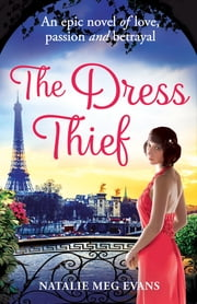 The Dress Thief - one secret could destroy everything she holds dear... ebook by Natalie Meg Evans
