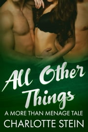 All Other Things - More Than Menage ebook by Charlotte Stein