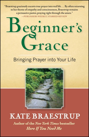 Beginner's Grace - Bringing Prayer to Life ebook by Kate Braestrup