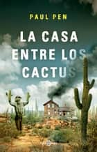 La casa entre los cactus ebook by Paul Pen