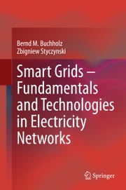 Smart Grids – Fundamentals and Technologies in Electricity Networks ebook by Bernd M. Buchholz,Zbigniew Styczynski
