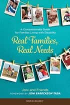 Real Families, Real Needs - A Compassionate Guide for Families Living with Disability ebook by