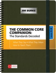 The Common Core Companion: The Standards Decoded, Grades 6-8 - What They Say, What They Mean, How to Teach Them ebook by James (Jim) R. (Robert) Burke