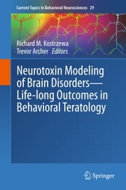 Neurotoxin Modeling of Brain Disorders — Life-long Outcomes in Behavioral Teratology ebook by Richard M. Kostrzewa,Trevor Archer