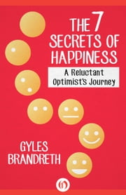 The 7 Secrets of Happiness - A Reluctant Optimist's Journey ebook by Gyles Brandreth