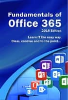 Fundamentals of Office 365 - 2016 Edition ebook by Kevin Wilson