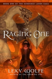 The Raging One - The Sundered Lands Saga, #1 ebook by Lexy Wolfe
