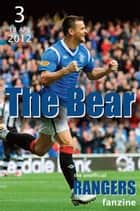 The Bear - The Unofficial Rangers Fanzine - Edition 3: 18 Apr 2012 ebook by David Edgar; Scot Van den Akker
