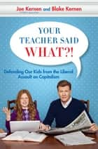 Your Teacher Said What?! - Trying to Raise a Fifth Grade Capitalist in Obama's America ebook by Joe Kernen, Blake Kernen