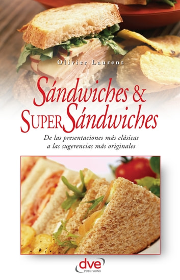 Sandwiches y super sandwiches ebook by Olivier Laurent