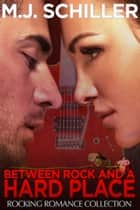 BETWEEN ROCK AND A HARD PLACE ebook by M.J. Schiller