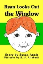 Ryan Looks Out the Window ebook by Susan Annis