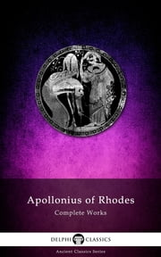 Complete Works of Apollonius of Rhodes (Delphi Classics) ebook by Apollonius of Rhodes,Delphi Classics