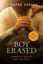 Boy Erased - A Memoir ebook by Garrard Conley