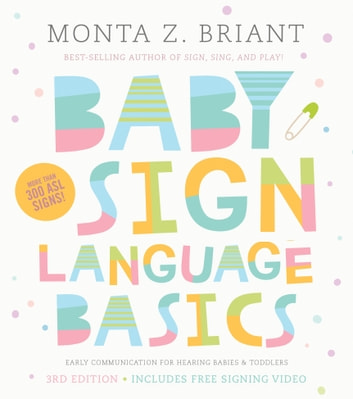 Baby Sign Language Basics - Early Communication for Hearing Babies and Toddlers, 3rd Edition eBook by Monta Z. Briant