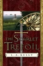 Scarlet Trefoil, The ebook by L. A. Kelly