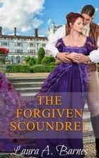 The Forgiven Scoundrel ebook by Laura A. Barnes