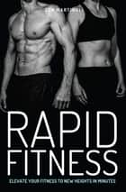 Rapid Fitness - Elevate Your Fitness to New Heights in Minutes ebook by