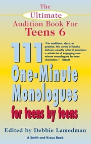 The Ultimate Audition Book for Teens Volume 6: 111 One-Minute Monologues for Teens by Teens ebook by Debbie Lamedman