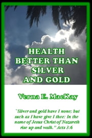 Health Better Than Silver And Gold ebook by Verna E. MacKay