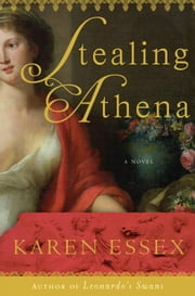 Stealing Athena - A Novel ebook by Karen Essex