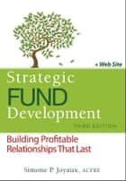 Strategic Fund Development - Building Profitable Relationships That Last ebook by Simone P. Joyaux