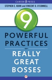 9 Powerful Practices of Really Great Bosses ebook by Stephen E. Kohn,Vincent D. O'Connell