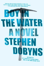Boy in the Water - A Novel ebook by Stephen Dobyns