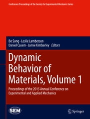 Dynamic Behavior of Materials, Volume 1 - Proceedings of the 2015 Annual Conference on Experimental and Applied Mechanics ebook by