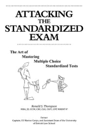 Attacking the Standardized Exam - The Art of Mastering Multiple Choice Standardized Tests ebook by Ronald S. Thompson