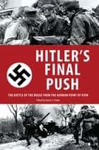 Hitler's Final Push - The Battle of the Bulge from the German Point of View eBook by Danny S. Parker
