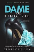Dame in Lingerie - Lingerie, #3 ebook by Penelope Sky
