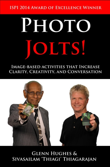 Photo Jolts! - Image-based Activities that Increase Clarity, Creativity, and Conversation ebook by Glenn Hughes,Sivasailam 'Thiagi' Thiagarajan