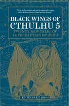 Black Wings of Cthulhu - (Volume Five) ebook by S.T. Joshi