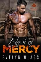 Edge of His Mercy (Book 3) - Immortal Souls MC, #3 ebook by Evelyn Glass