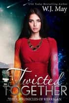 Twisted Together - The Chronicles of Kerrigan, #8 ekitaplar by W.J. May