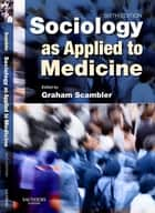 Sociology as Applied to Medicine ebook by Graham Scambler