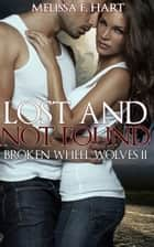 Lost and Not Found (Broken Wheel Wolves, Book 5) (Werewolf Romance) ebook by Melissa F. Hart