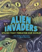 Alien Invaders - Species That Threaten Our World ebook by