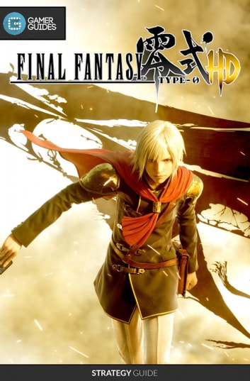 Final Fantasy Type-0 HD - Strategy Guide ebook by GamerGuides.com