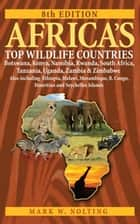 Africa's Top Wildlife Countries - Botswana, Kenya, Namibia, Rwanda, South Africa, Tanzania, Uganda, Zambia and Zimbabwe. Also includin ebook by Mark W. Nolting