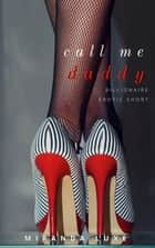 Call Me Daddy (A Billionaire Erotic Short) ebook by Miranda Luxe