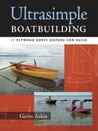 Ultrasimple Boat Building ebook by Gavin Atkin
